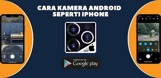 Cara Kamera Android Seperti iPhone APK 0