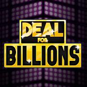 Deal for Billions - Win a Billion Dollars