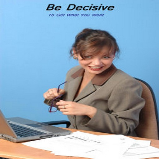 Be Decisive Get What You Want For PC Windows (7, 8, 10 and 10x) & Mac Computer