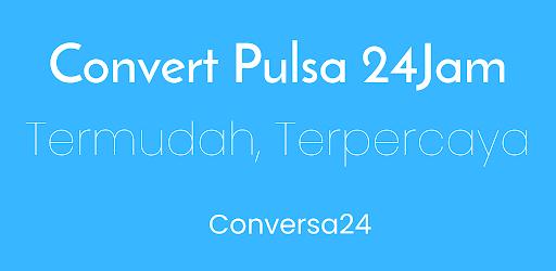 Conversa24 - 24Jam Tukar Pulsa Jadi Uang Versi 2.9