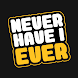 Never Have I Ever - Androidアプリ