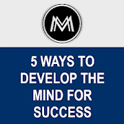 5 Ways to Develop the Mind for Success