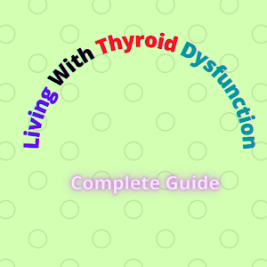 Living With Thyroid Dysfunction: Complete Guide