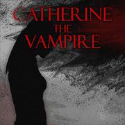 CATHERINE THE VAMPIRE