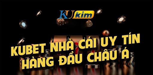 KUBET KIM - ỨNG DỤNG GIẢI TRÍ KU CASINO 2021 - Apps on Google Play