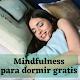 Mindfulness para dormir gratis