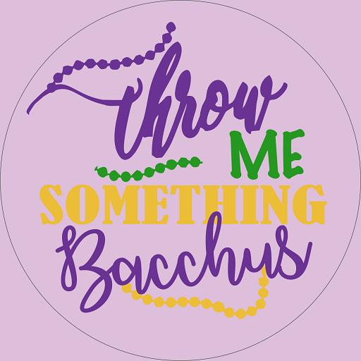 Throw Me Something Bacchus!