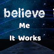 Believe Me It Works