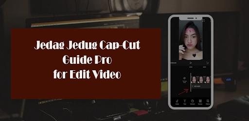 Jedag Jedug Cap-Cut Guide Pro for Edit Video 2021 Versi 1.0.1