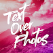 Text Over Photo - Androidアプリ