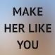 How To Make A Girl Like You