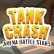 Tank Crash: Arena Battle Stars - Androidアプリ
