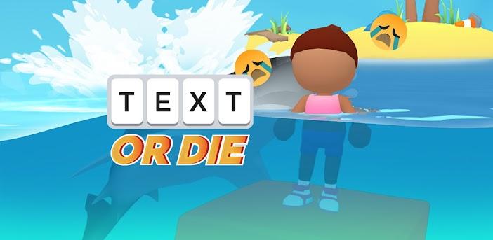 Text or Die