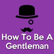 How To Be A Gentleman(Modern Man)