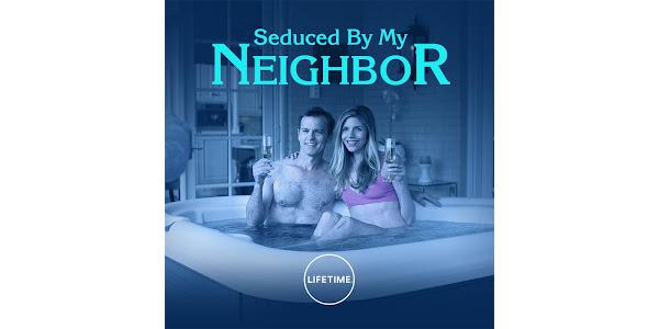 Seduced By Neighbor
