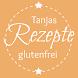 Tanjas glutenfreie Rezepte